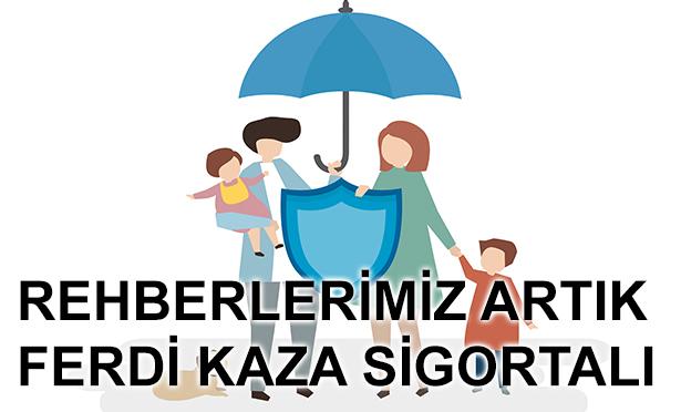 REHBERLERİMİZ ARTIK FERDİ KAZA SİGORTALI